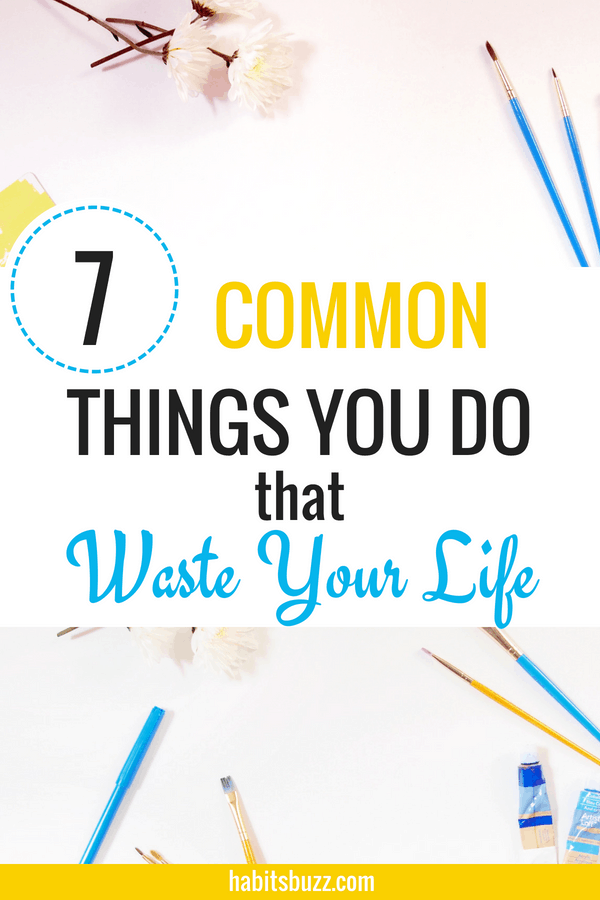 If you want to have a successful life, take care of your each day. Know how you are wasting your life by doing these common things.
