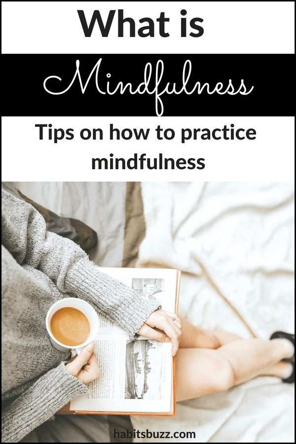 Want to practice mindfulness? Learn what is mindfulness and mindfulness tips for your daily life.