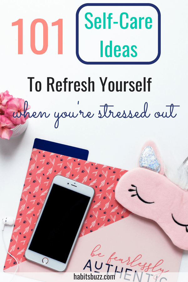 List of 100+ self-care ideas and activities to pamper yourself when you are stressed out. #selfcare #selfcareideas