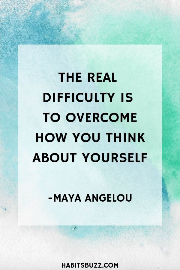 Inspirational quote on self-love/loving yourself-The real difficulty is to overcome how you think about yourself - Maya Angelou