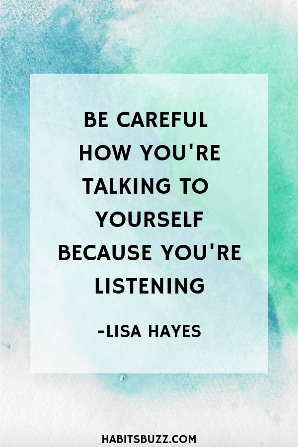 Inspirational quote on self-love/self-esteem-Be careful how you are talking to yourself because you are listening - Lisa Hayes