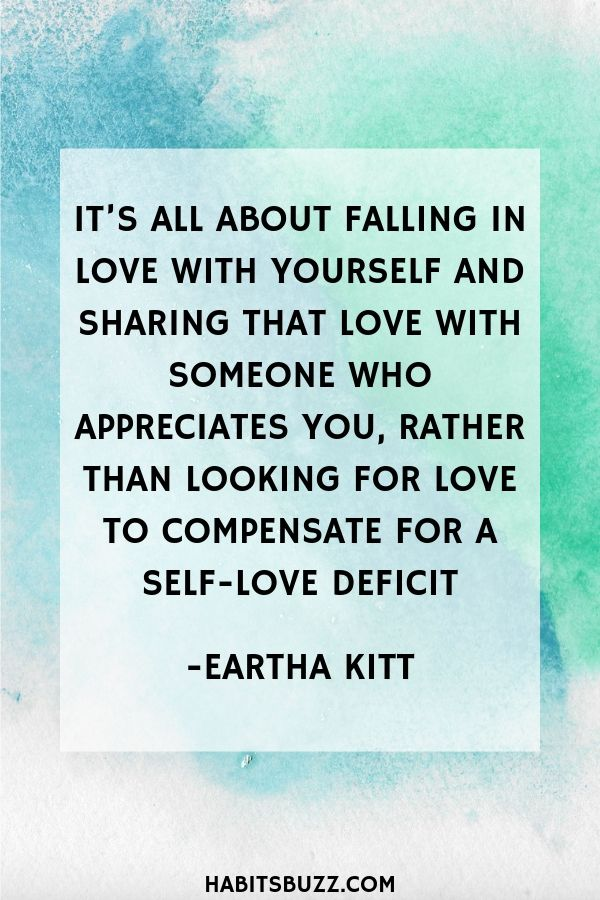 Inspirational quote on self-love/self worth-It's all about falling in love with yourself and sharing that love with someone who appreciates you, rather than looking for love to compensate for a self-love deficit - Eartha Kitt