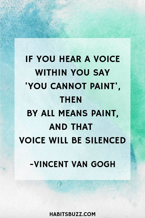 Inspirational quote on self-love/loving yourself-If you hear a voice within you say 'you cannot paint', then by all means paint, and that voice will be silenced – Vincent Van Gogh