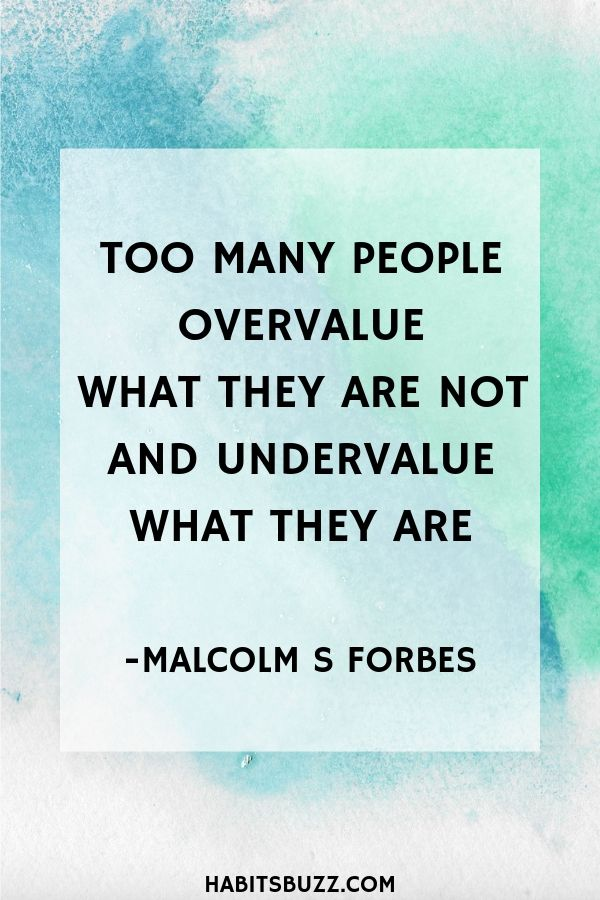 Inspirational quote on self-love/loving yourself-Too many people overvalue what they are not and undervalue what they are – Malcolm S. Forbes
