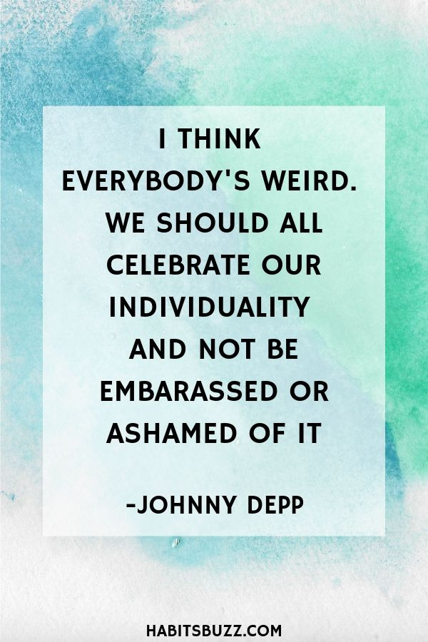 Inspirational quote on self-love/loving yourself-I think everybody's weird. We should all celebrate our individuality and not be embarrassed or ashamed of it - Johnny Depp