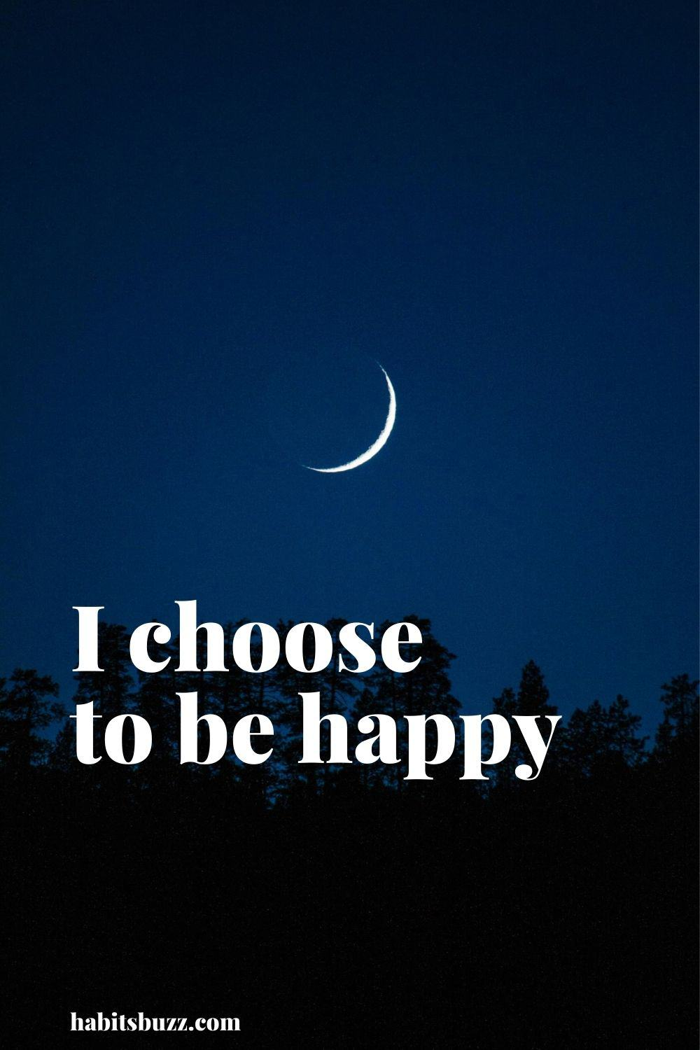 I choose to be happy - mantras to get through bad days in life