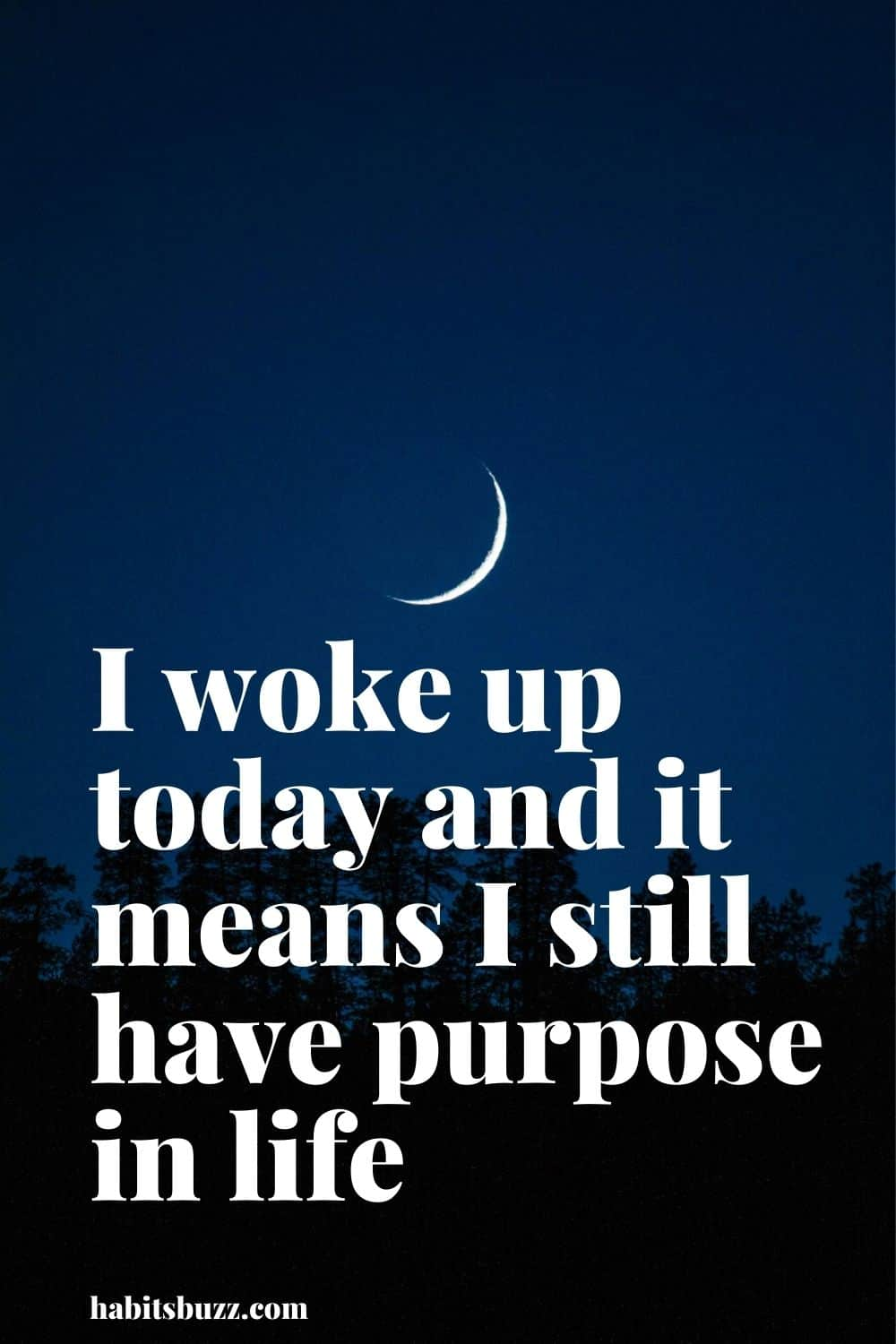 I woke up today and it means I still have purpose in life - mantras to get through bad times in life
