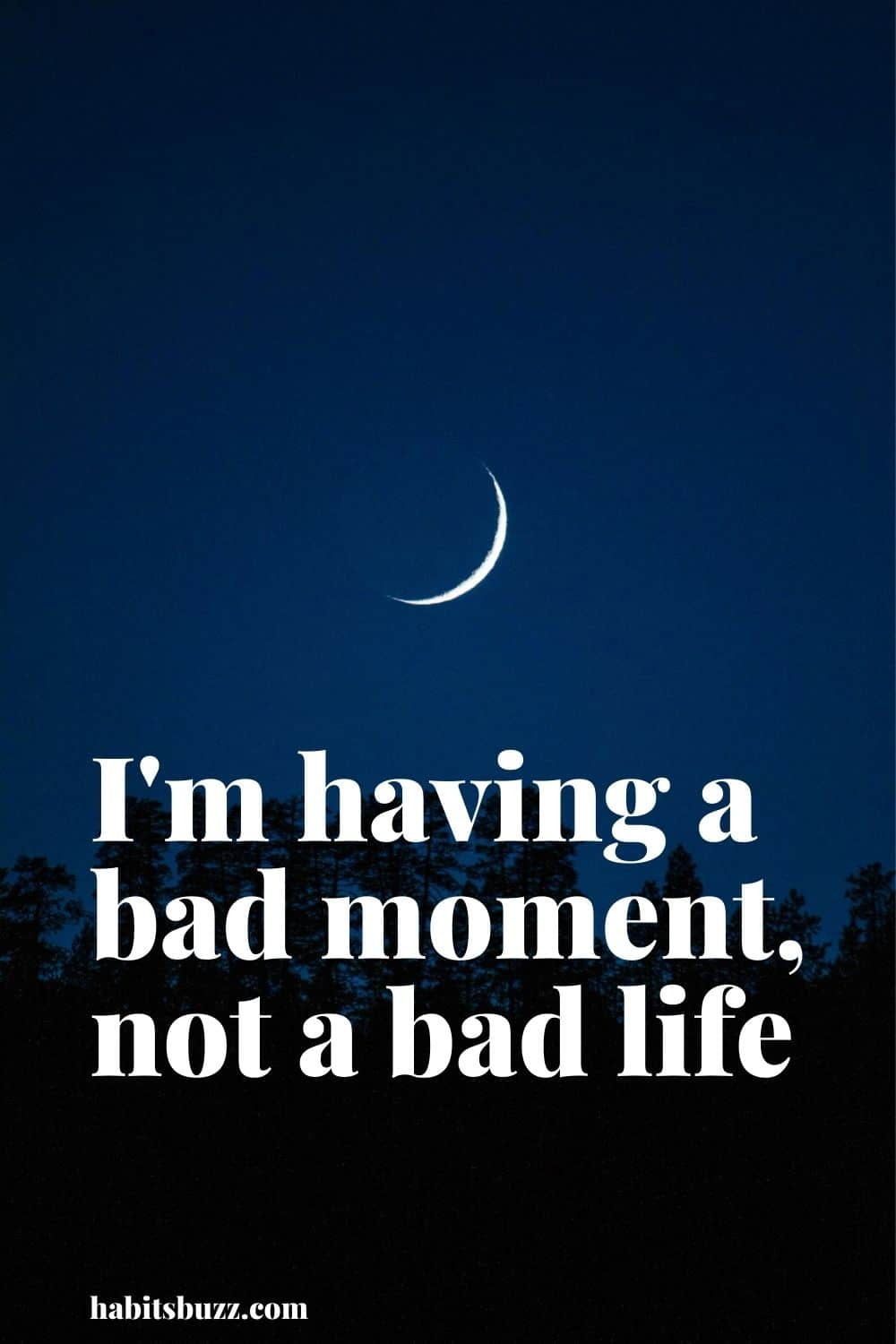 I'm having a bad moment, not a bad life - mantras to get through bad days in life
